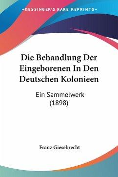 Die Behandlung Der Eingeborenen In Den Deutschen Kolonieen
