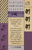 Sympathetic Training Of Horse And Man - A Hand-Book On Present Day Training In Equitation With Special Reference To Balance, Collection, Manners, Jumping, The Aids, Locomotion, Riding Over Jumps, Biting, Including Programmes Of Equitation Courses