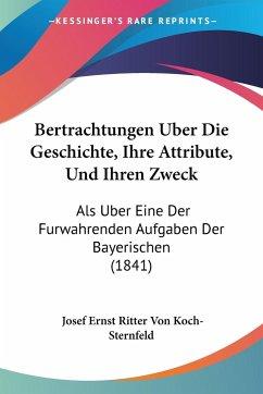 Bertrachtungen Uber Die Geschichte, Ihre Attribute, Und Ihren Zweck