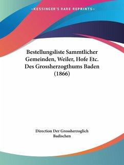 Bestellungsliste Sammtlicher Gemeinden, Weiler, Hofe Etc. Des Grossherzogthums Baden (1866)