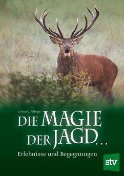 Die Magie der Jagd … - Rilinger, Lothar C.