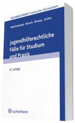 Jugendhilferechtliche Fälle für Studium und Praxis - Oberloskamp, Helga; Brosch, Dieter; Brosey, Dagmar; Grühn, Corinna
