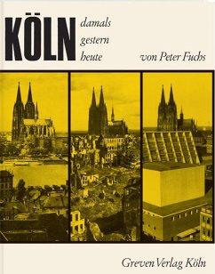 Köln. Damals, gestern, heute - Fuchs, Peter