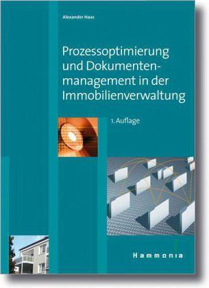 Prozessoptimierung und Dokumentenmanagement in der Immobilienverwaltung - Haas, Alexander