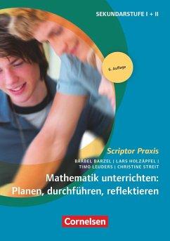 Mathematik unterrichten: Planen, durchführen, reflektieren - Barzel, Bärbel; Holzäpfel, Lars; Leuders, Timo; Streit, Christine