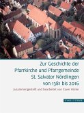 Zur Geschichte der Pfarrkirche und Pfarrgemeinde St. Salvator Nördlingen von 1381 bis 2016