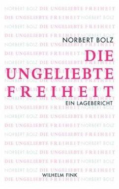 Die ungeliebte Freiheit - Bolz, Norbert