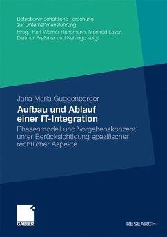 Aufbau und Ablauf einer IT-Integration unter Berücksichtigung spezifischer rechtlicher Aspekte - Guggenberger, Jana Maria