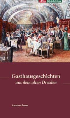 Gasthausgeschichten aus dem alten Dresden - Them, Andreas
