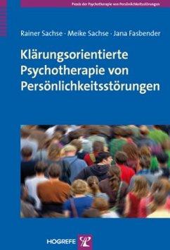 Klärungsorientierte Psychotherapie von Persönlichkeitsstörungen - Sachse, Rainer; Sachse, Meike; Fasbender, Jana