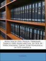 Reise Nach Den Inseln Trinidad, Tabago Und Margaretha: So Wie in Verschiedene Theile Von Venezuela in Süd-America