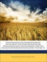 Photographische Korrespondenz: Zeitschrift Für Wissenschaftliche Undangewandte Photographie Und Die Gesamte Reproduktionstechnik, Volume 15