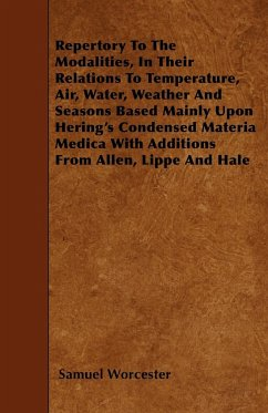 Repertory To The Modalities, In Their Relations To Temperature, Air, Water, Weather And Seasons Based Mainly Upon Hering's Condensed Materia Medica With Additions From Allen, Lippe And Hale