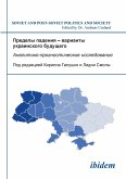 Predely padeniia - varianty ukrainskogo budushchego. Analitiko-prognosticheskie issledovaniia
