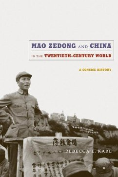 Mao Zedong and China in the Twentieth-Century World - Karl, Rebecca E.