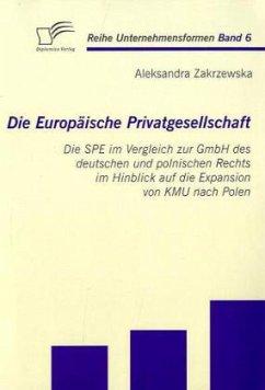 Die Europäische Privatgesellschaft: Die SPE im Vergleich zur GmbH des deutschen und polnischen Rechts im Hinblick auf die Expansion von KMU nach Polen - Zakrzewska, Aleksandra