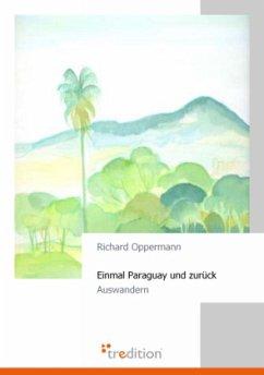 Einmal Paraguay und zurück - Oppermann, Richard