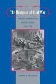 The Business of Civil War: Military Mobilization and the State, 1861-1865