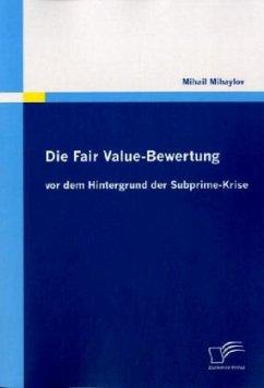 Die Fair Value-Bewertung vor dem Hintergrund der Subprime-Krise - Mihaylov, Mihail