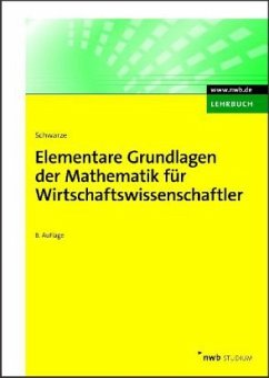 Elementare Grundlagen der Mathematik für Wirtschaftswissenschaftler - Schwarze, Jochen Schwarze, Jochen