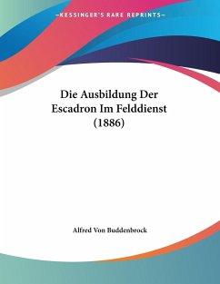 Die Ausbildung Der Escadron Im Felddienst (1886) - Buddenbrock, Alfred Von