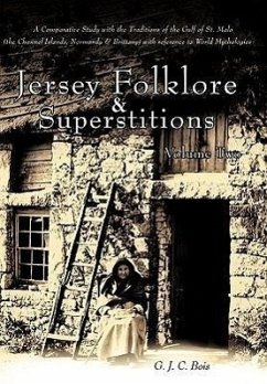 Jersey Folklore & Superstitions Volume Two: A Comparative Study with the Traditions of the Gulf of St. Malo (the Channel Islands, Normandy & Brittany)