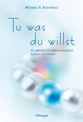 Tu was du willst - Buchholz, Michael H.
