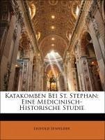 Katakomben bei St. Stephan: eine medicinisch-historische Studie