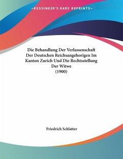 Die Behandlung Der Verlassenschaft Der Deutschen Reichsangehorigen Im Kanton Zurich Und Die Rechtsstellung Der Witwe (1900)