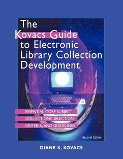 The Kovacs Guide to Electronic Library Collection Development - Kovacs, Diane K.