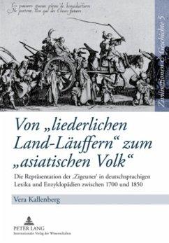 Von 'liederlichen Land-Läuffern' zum 'asiatischen Volk' - Kallenberg, Vera