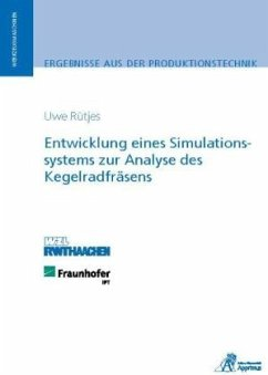 Entwicklung eines Simulationssystems zur Analyse des Kegelradfräsens - Rütjes, Uwe