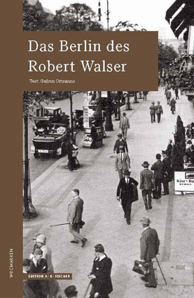 Das Berlin des Robert Walser - Ortmanns, Gudrun