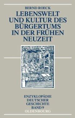 Lebenswelt und Kultur des Bürgertums in der Frühen Neuzeit - Roeck, Bernd