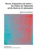 Theorie, Komposition und Analyse - Der Einfluss der Mathematik auf die Musik im 20. Jahrhundert