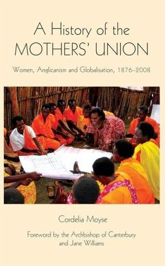 A History of the Mothers' Union: Women, Anglicanism and Globalisation, 1876-2008 - Moyse, Cordelia