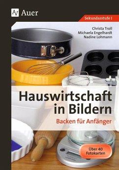 Hauswirtschaft in Bildern: Backen - Troll, Christa; Hartl, Michaela; Lohmann, Nadine