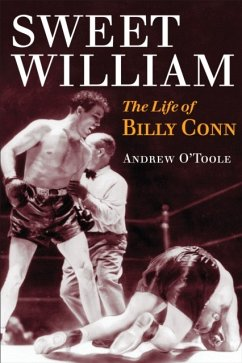 Sweet William: The Life of Billy Conn - O'Toole, Andrew