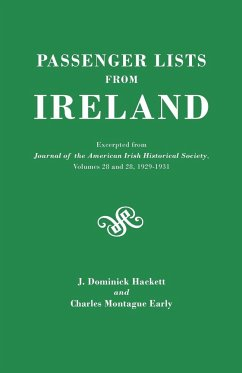 Passenger Lists from Ireland. Excerpted from the Journal of the American Irish Historical Society, Volumes 28 and 29, 1929-1931 - Hackett, J. Dominick; Early, Charles M.; Hackett, James Dominick