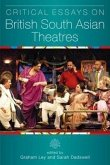 Critical Essays on British South Asian Theatre