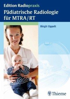 Pädiatrische Radiologie für MTRA / RT - Oppelt, Birgit