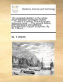 The compleat distiller: or the whole art of distillation practically stated, ... To which is added, Pharmacopoeia spagyrica nova: ... The second edition, with alterations and additions. Illustrated with copper sculptures. By W. Y-Worth, ...