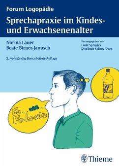 Sprechapraxie im Kindes- und Erwachsenenalter - Lauer, Norina; Birner-Janusch, Beate