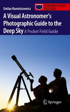A Visual Astronomer's Photographic Guide to the Deep Sky - Rumistrzewicz, Stefan