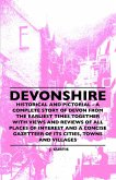 Devonshire - Historical And Pictorial - A Complete Story Of Devon From The Earliest Times Together With Views And Reviews Of All Places Of Interest And A Concise Gazetteer Of Its Cities, Towns And Villages