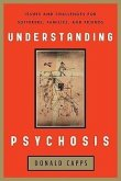 Understanding Psychosis: Issues and Challenges for Sufferers, Families, and Friends