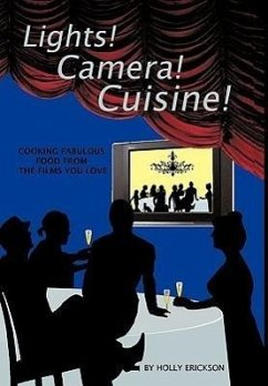 Lights! Cameras! Cuisine!: Cooking Fabulous Food from the Films You Love