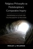Religious Philosophy as Multidisciplinary Comparative Inquiry: Envisioning a Future for the Philosophy of Religion