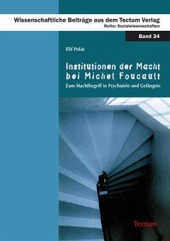 Institutionen der Macht bei Michel Foucault - Polat, Elif