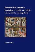 The Scottish Romance Tradition C. 1375 C. 1550: Nation, Chivalry and Knighthood - Mainer, Sergi